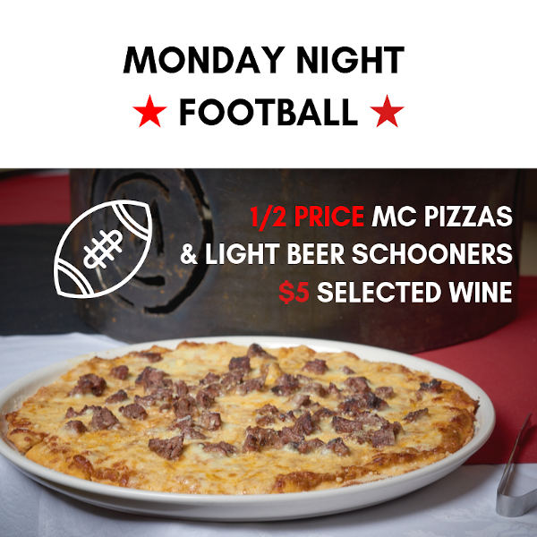 Monday Night - Football. 1/2 price MC Pizzas & Light beer Schooners