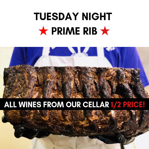 Tuesday night - Prime Rib. All wines from our cellar 1/2 price!